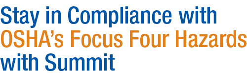 Stay in Compliance with OSHA's Focus Four Hazards with Summit